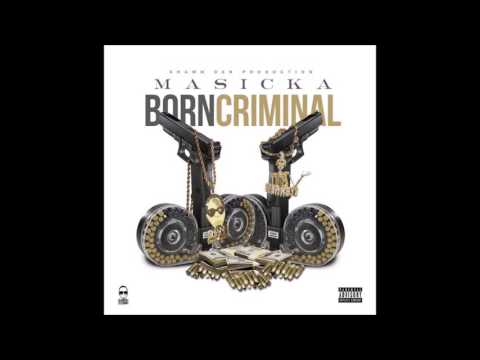 Masicka - Born Criminal ''EXCLUSIVE'' January 2017