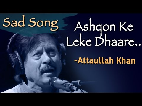 Ashqon Ke Leke Dhaare | Attaullah Khan Sad Songs | Dard Bhare Geet