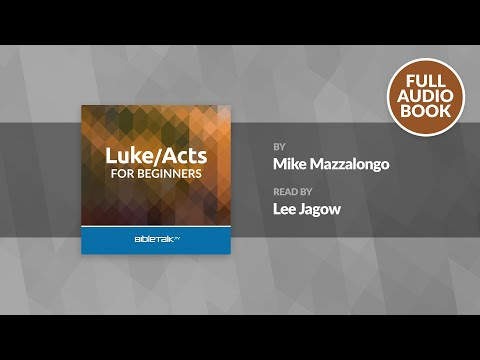 Luke/Acts For Beginners - Full Audio Book | Mike Mazzalongo | BibleTalk.tv