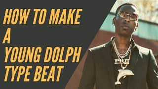 HOW TO MAKE A YOUNG DOLPH TYPE BEAT IN LESS THAN 3 MINUTES