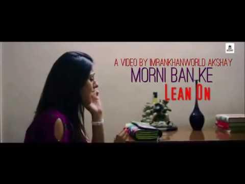 Band Of Brothers - Morni Ban Ke (Lean On) | Imrankhanworld Akshay | New Punjabi 2016 Unofficial