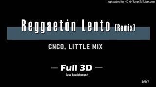 Cnco Little Mix Full 3D Audio REGGAETON LENTO REMIX.mp3