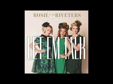 Let 'em Talk - Rosie & the Riveters