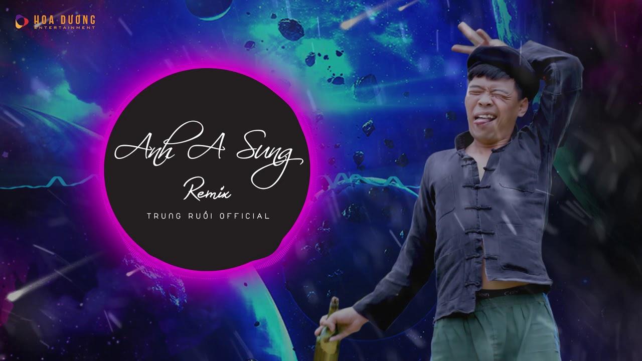 ANH A SUNG Remix – TRUNG RUỒI, DJ TX – (Anh Thanh Niên- HuyR) DJ Music, Vina House