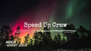Avicii - Sunset Jesus (Speed Up)