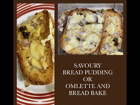 BREAD PUDDING WITH A TWIST / SAVOURY BREAD PUDDING / OMLETTE AND BREAD BAKE / SPICY BREAD PUDDING