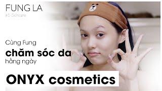 SKINCARE | Cùng Fung chăm sóc da hằng ngày với ONYX cosmetics