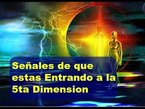 Señales de que estas Entrando a la 5ta Dimension - YouTube