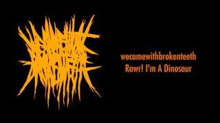 wecamewithbrokenteeth - Rawr! I'm A Dinosaur *RARE*