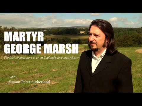 """Martyr George Marsh"" Reformation Documentary - Full version"