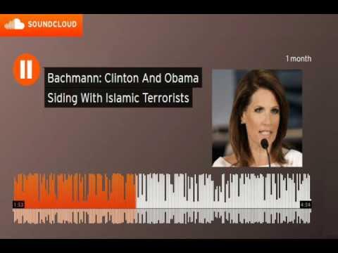 Michele Bachman:   Clinton and Obama Siding w/ Islamic Terrorists