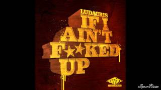 Ludacris • If I Aint Fucked Up [incl.Download]