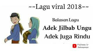 "Lagu balasan ADEK JILBAB UNGU ""ADEK JUGA RINDU"" 2018"