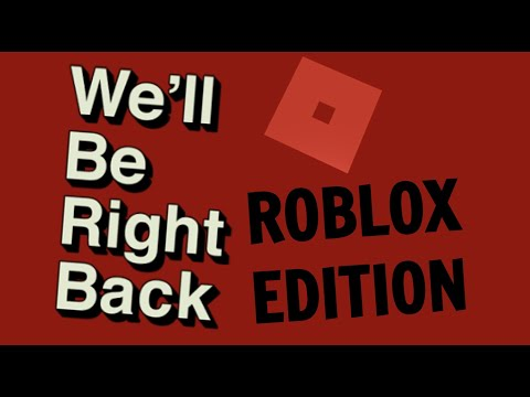 We'll Be Right Back Roblox Edition