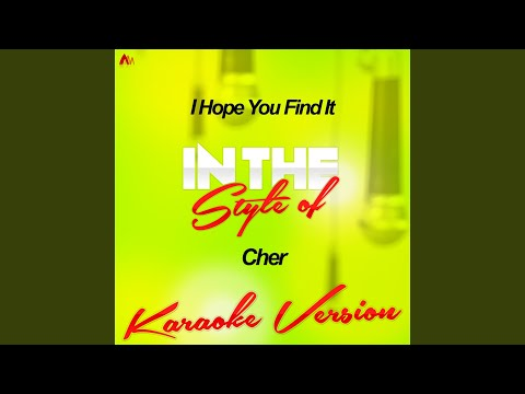 I Hope You Find It (In The Style Of Cher) (Karaoke Version)