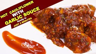 Hot Cauliflower With Garlic Sauce | Recipe | Ready In Just 2 Minutes | Latest Foodies Video 2018