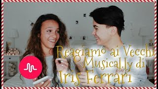 REAGIAMO AI VECCHI MUSICAL.LY DI IRIS FERRARI #LucksMas