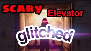 Scary elevator Roblox ( GLICHED OUT )
