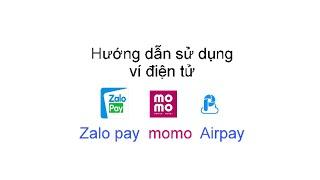 [Đánh giá]-Hướng dẫn sử dụng ví điện tử zalopay, momo, airpay