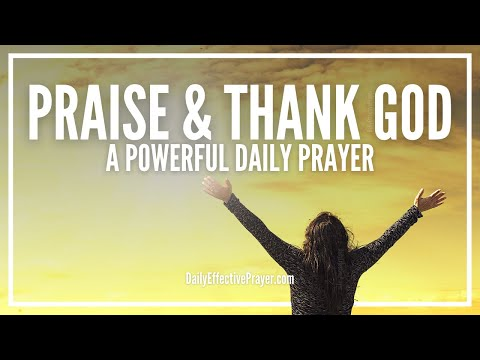 Prayer Of Praise and Thanksgiving - Prayers To Thank and Praise God