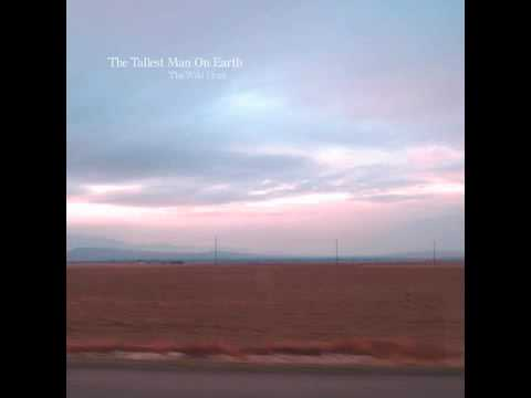 The Tallest Man On Earth - The Drying of the Lawns