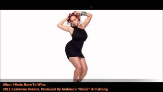 Alison Hinds: BORN TO WINE [2011 Barbados Crop Over][Beatdown Riddim, Prod. By Blood]