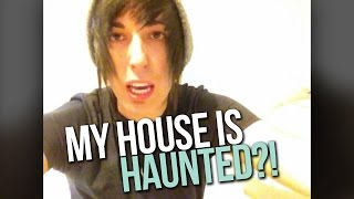 MY HOUSE IS HAUNTED!