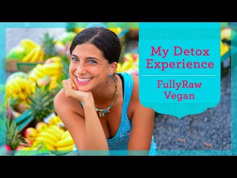 My Detox Experience When I First Went FullyRaw Vegan