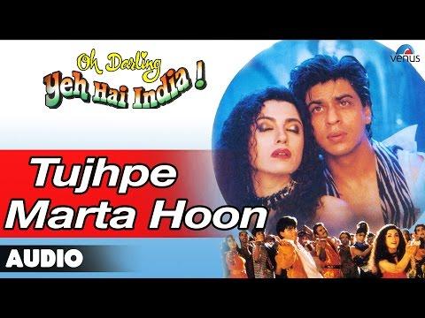 Oh Darling Yeh Hai India : Tujhpe Marta Hoon Full Audio Song | Shahrukh Khan, Deepa Sahi |