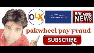 Pakwheel Oxl Pay Fraud Kase Hota Ha