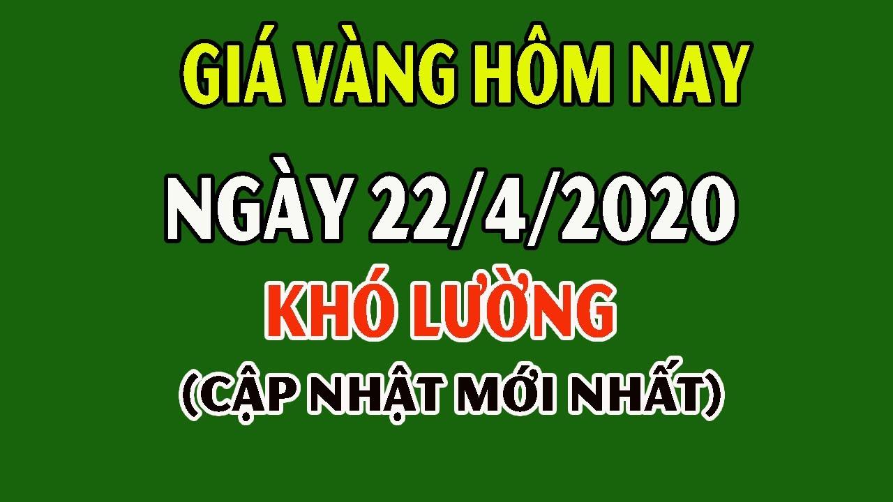 Giá vàng hôm nay 22/4/2020: Giá Vàng 9999 Hôm Nay Khó Lường