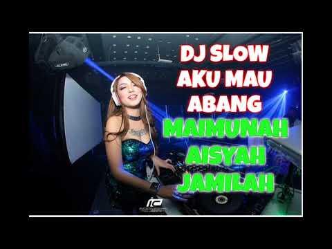 DJ SLOW AKUMAU ABANG MAIMUNAH JAMILAH AISYAH PALING ENAK SEDUNIA 2018