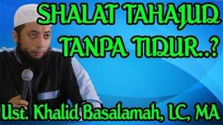 Sholat Tahajud tanpa tidur dahulu bolehkah Ustadz Khalid Basalamah LC MA