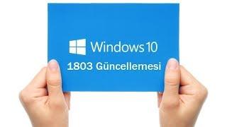 WINDOWS 10 - 1803 GÜNCELLEMESİ