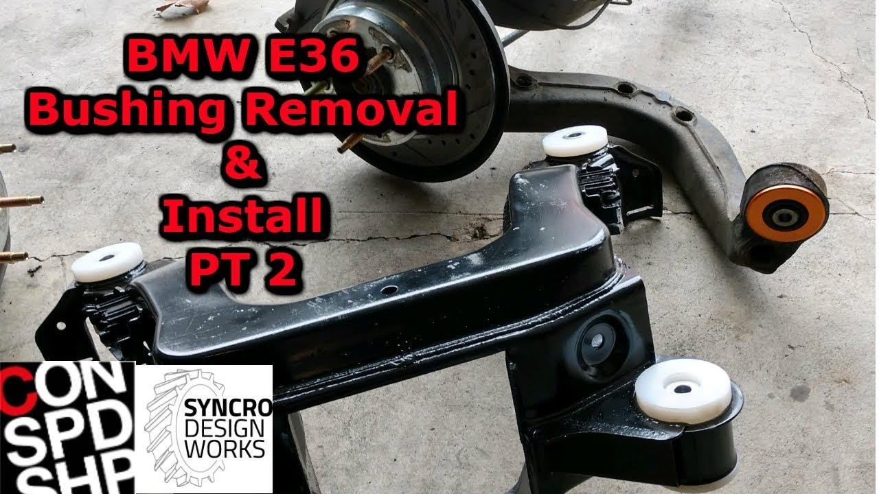 Bmw E36 Bushing Removal Amp Install Pt 2 Youtube