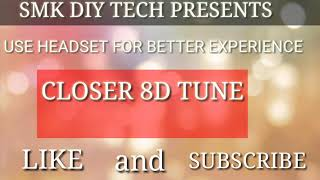 |CLOSER| 8D tune |chain smokers |USE HEADSET| sound boosted