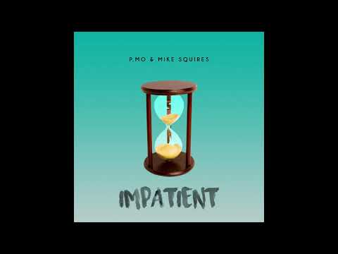 P.MO - Impatient (Prod. By Mike Squires)