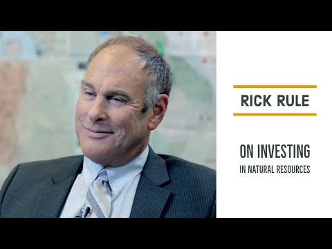 RICK RULE |  On Investing In Natural Resources