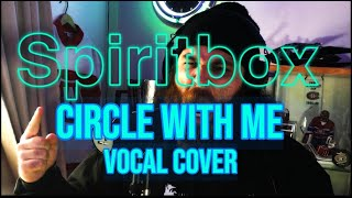 CIRCLE WITH ME - SPIRITBOX - VOCAL ...