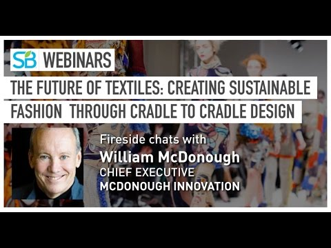 The Future of Textiles | William McDonough's Webinar with Sustainable Brands
