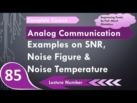 Examples On SNR, Noise Figure, Noise Temperature For Cascaded Communication System