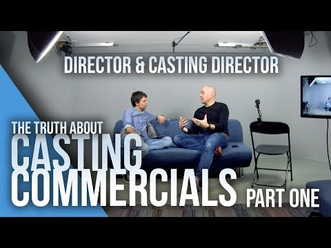 Casting Commercials - Part 1 - The Truth About Auditions From A Director And Casting Director