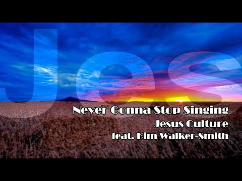 Never Gonna Stop Singing - Jesus Culture (Song Lyrics)