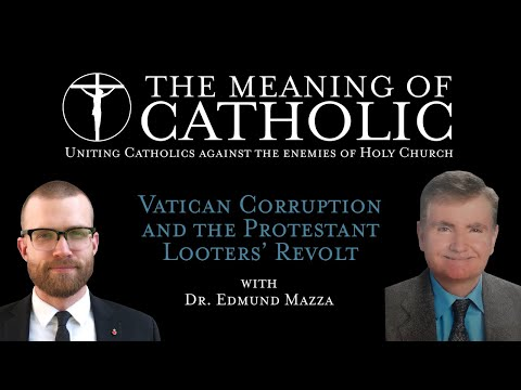 Vatican Corruption and the Protestant Looters' Revolt with Dr. Edmund Mazza