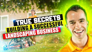 The TRUE Secrets of Building a Successful Landscaping Business