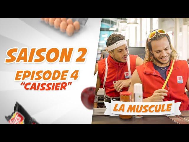 LA MUSCULE - CAISSIER - Ep4 S2