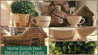 Home Goods Haul - Natural & Earthy Tones - Spring & Summer Decor