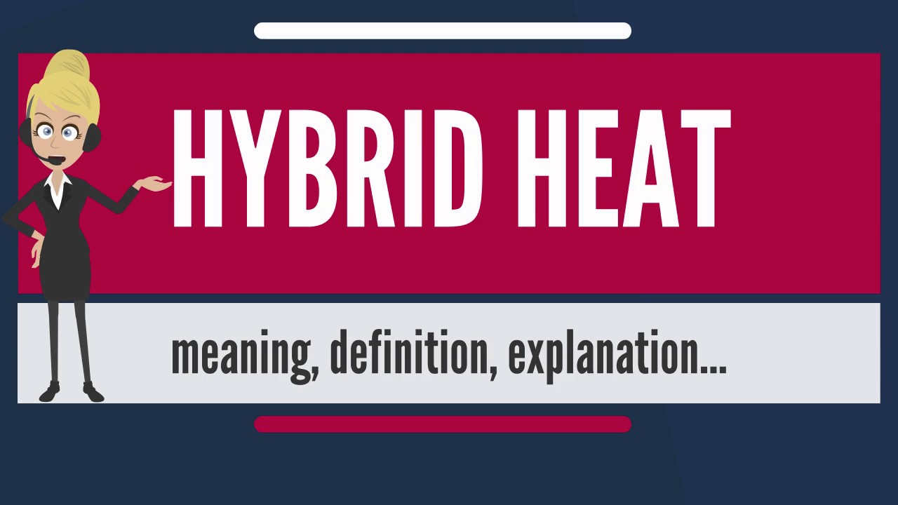 What Does Hybrid Heat Mean Meaning Definition Explanation The Audiopedia