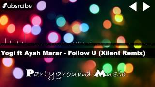 Yogi ft Ayah Marar - Follow U (Xilent Remix)