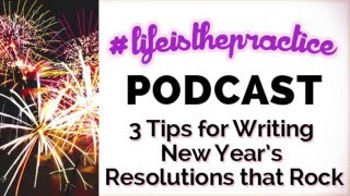 Episode #16 - 3 Tips for Creating Meaningful New Years Resolutions You Can Actually Stick To